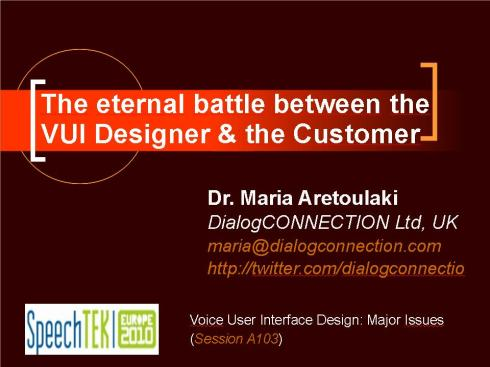"Maria Aretoulaki – ""The Eternal Battle Between the VUI Designer and the Customer"" (SpeechTEK Europe 2010 presentation)"